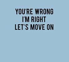 You're Wrong I'm Right Let's Move On T-Shirt