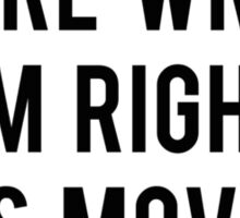 You're Wrong I'm Right Let's Move On Sticker