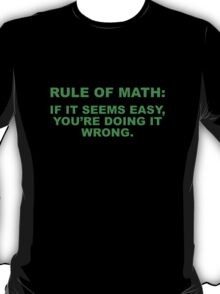 Rule Of Math: If It Seems Easy, You're Doing It Wrong. T-Shirt
