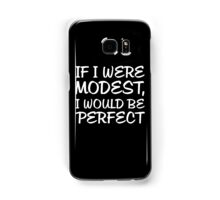If I Were Modest, I Would Be Perfect Samsung Galaxy Case/Skin