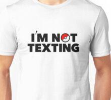 Im Not Texting Im Pokemon Go - Ing Unisex T-Shirt