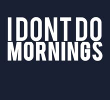 I Dont Do Mornings by Alan Craker