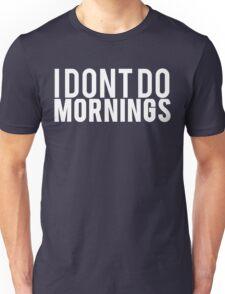 I Dont Do Mornings Unisex T-Shirt
