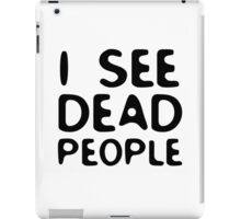 I See Dead People Movie Quote Sixth Sense Horror iPad Case/Skin