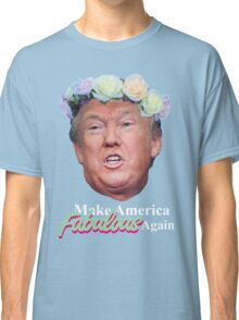 Make America Fabulous Again Classic T-Shirt