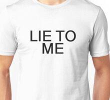 Lie To Me Random Sexy Ironic Gift Unisex T-Shirt