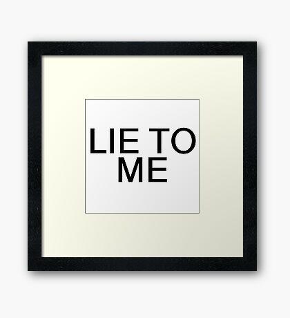 Lie To Me Random Sexy Ironic Gift Framed Print