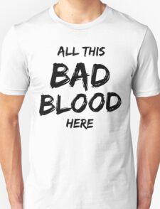 Bad Blood - BLACK Unisex T-Shirt