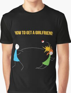 How to get a girlfriend Graphic T-Shirt