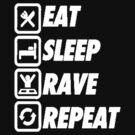 Eat Sleep Rave Repeat [White] by imjesuschrist