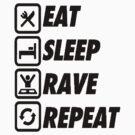 Eat Sleep Rave Repeat [BLACK] by imjesuschrist