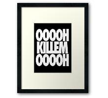OH KILL EM OH [White] Framed Print