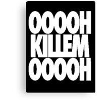 OH KILL EM OH [White] Canvas Print