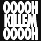 OH KILL EM OH [White] by imjesuschrist