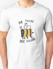 Be there or Bee2 Unisex T-Shirt