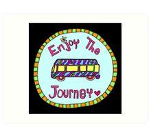 Enjoy the Journey! Art Print
