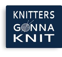 Knitters Gonna Knit Canvas Print