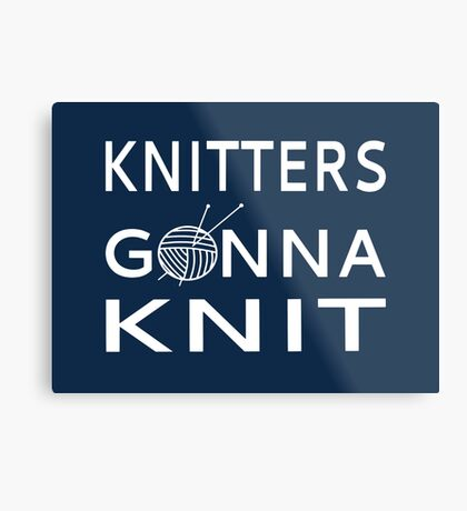 Knitters Gonna Knit Metal Print