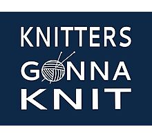 Knitters Gonna Knit Photographic Print
