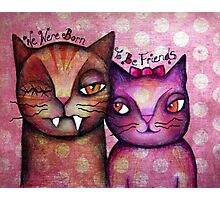 We Were Born 2 b Friends - art by ANGIECLEMENTINE Photographic Print