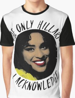 The only Hillary I acknowledge  Graphic T-Shirt