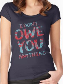 i dont owe you  Women's Fitted Scoop T-Shirt