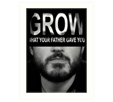 Grow What Your Father Gave You Art Print