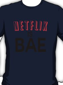 Netflix is bae T-Shirt