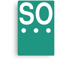 So - Text with ellipses Canvas Print