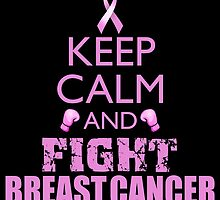 Keep Calm and Fight Breast Cancer by magiktees
