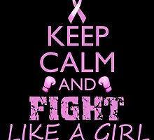 Keep Calm and Fight Like A Girl by magiktees