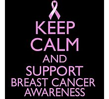 Keep Calm and Support Breast Cancer Awareness Photographic Print