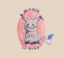 please be kind ! Unisex T-Shirt
