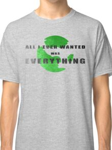 All I ever wanted was everything Classic T-Shirt