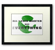 All I ever wanted was everything Framed Print