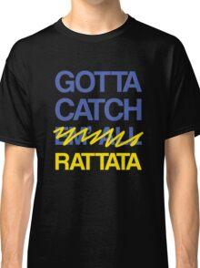 Gotta Catch E- Classic T-Shirt