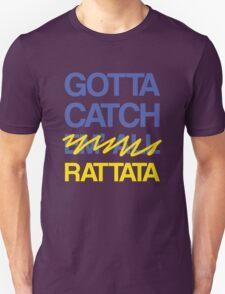 Gotta Catch E- Unisex T-Shirt