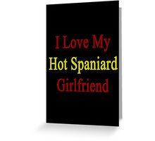 I Love My Hot Spaniard Girlfriend  Greeting Card