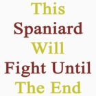 This Spaniard Will Fight Until The End  by supernova23
