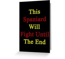 This Spaniard Will Fight Until The End  Greeting Card