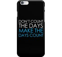Make The Days Count iPhone Case/Skin