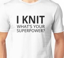I Knit What's Your Superpower? Unisex T-Shirt