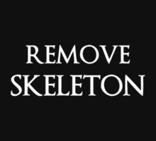 REMOVE SKELETON by evanmayer