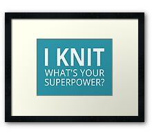 I Knit What's Your Superpower? Framed Print