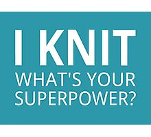 I Knit What's Your Superpower? Photographic Print