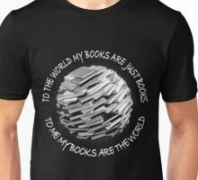 MY BOOKS ARE THE WORLD Unisex T-Shirt