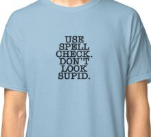 Use Spell Check Don't Look Supid Classic T-Shirt