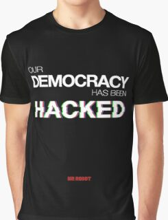 Mr Robot - Our Democracy has been hacked Graphic T-Shirt