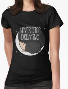 Never Stop Dreaming! Womens Fitted T-Shirt
