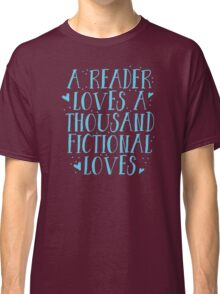 a reader loves a thousand fictional loves Classic T-Shirt